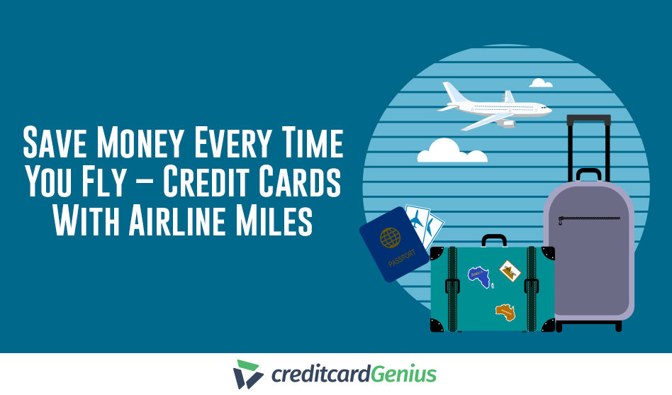 Save Money Every Time You Fly – Credit Cards With Airline Miles