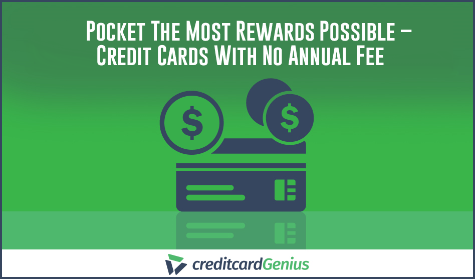 Pocket The Most Rewards Possible – Credit Cards With No Annual Fee