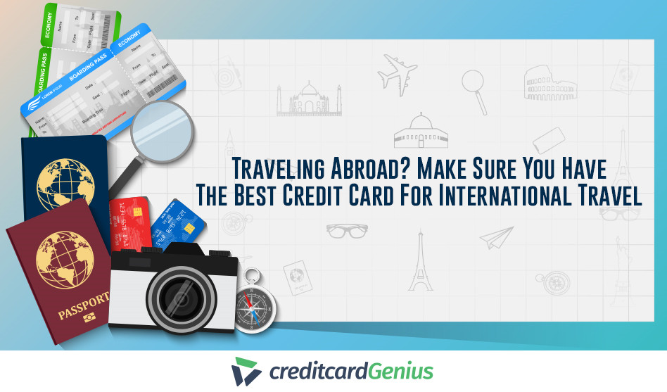 Traveling Abroad? Make Sure You Have The Best Credit Card For International Travel