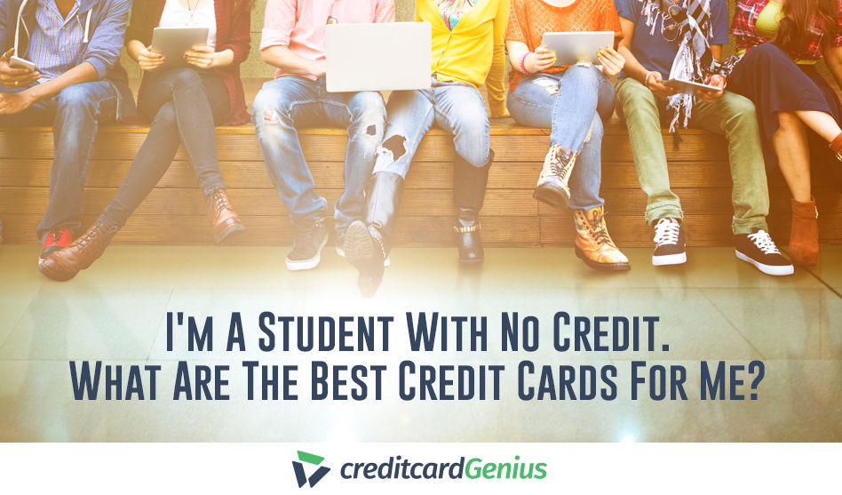 I'm A Student With No Credit. What Are The Best Credit Cards For Me?