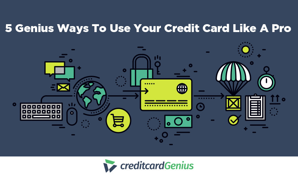 5 Genius Ways To Use Your Credit Card Like A Pro