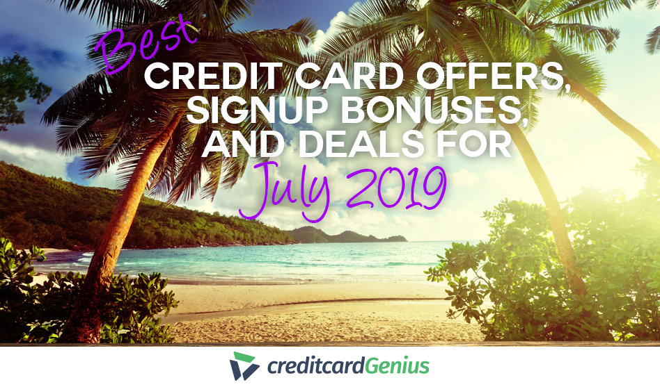 Best Credit Card Offers, Sign-up Bonuses, and Deals For July 2019