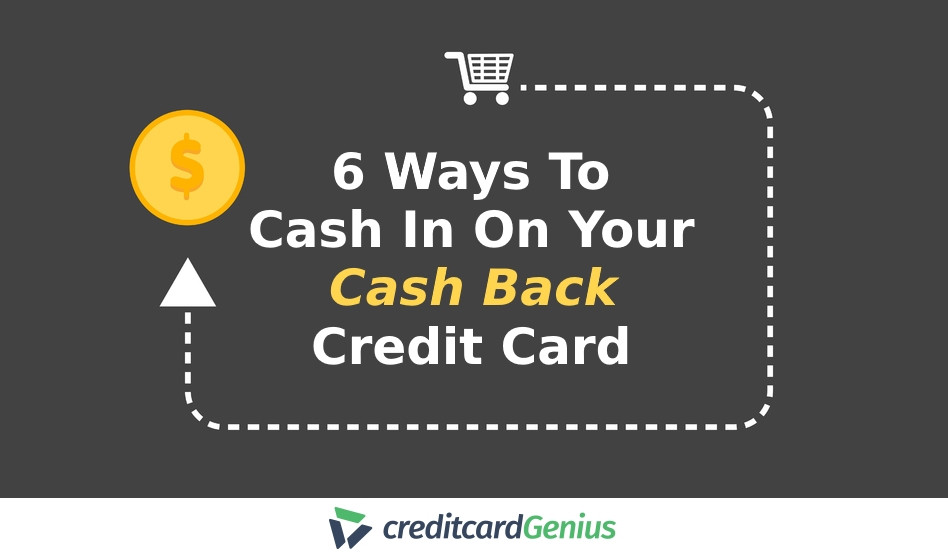6 Ways To Cash In On Your Cash Back Credit Card