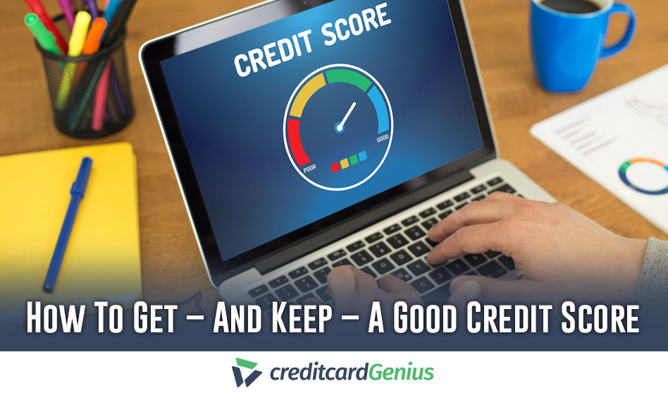 How To Get ‒ And Keep ‒ A Good Credit Score