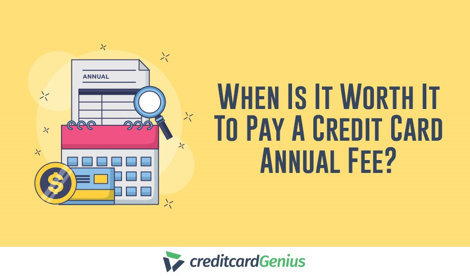 When Is It Worth It To Pay A Credit Card Annual Fee?