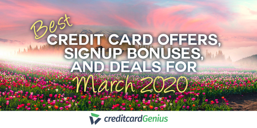 Best Credit Card Offers, Sign-up Bonuses, and Deals For March 2020