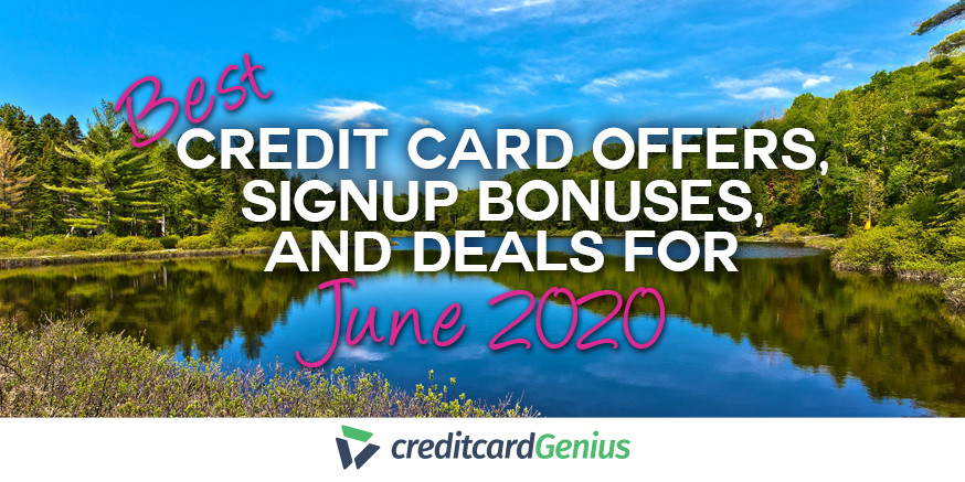 Best Credit Card Offers, Sign-up Bonuses, and Deals For June 2020