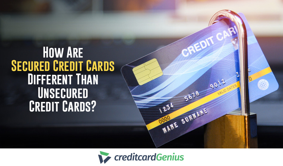How Are Secured Credit Cards Different Than Unsecured Credit Cards?