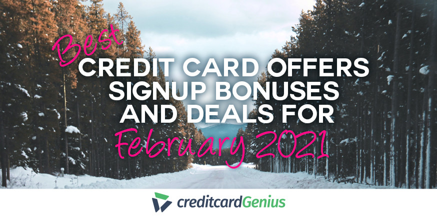 Best Credit Card Offers, Sign-up Bonuses, And Deals For February 2021