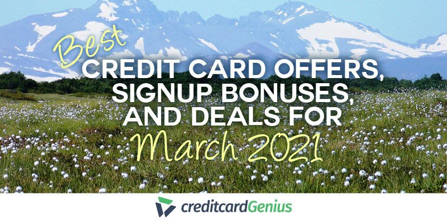 Best Credit Card Offers, Sign-up Bonuses, And Deals For March 2021